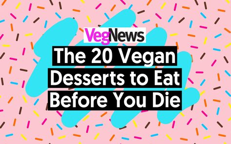The 20 Vegan Desserts to Eat Before You Die