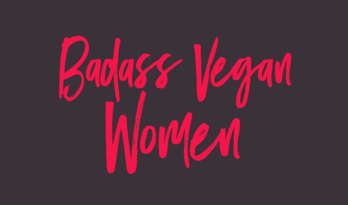 6 Badass Vegan Women Who Don't Take Any Sh*t