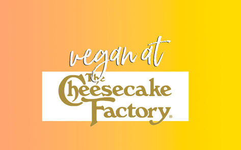 The Vegan Guide to the Cheesecake Factory